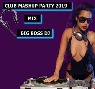 CLUB MASHUP PARTY 2019 MIX BIG BOSS DJ