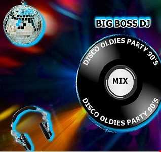 DISCO OLDIES PARTY 90'S MIX BIG BOSS DJ