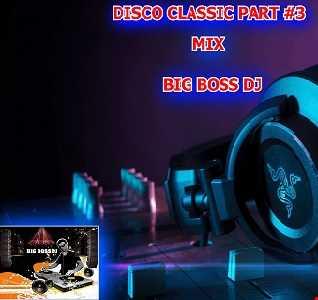 DISCO CLASSIC PART 3 MIX BIG BOSS DJ