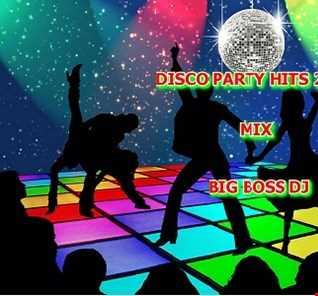 DISCO PARTY HITS 2019 MIX BIG BOSS DJ