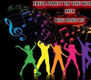 IBIZA PARTY IN THE WORLD 2018 MIX BIG BOSS DJ