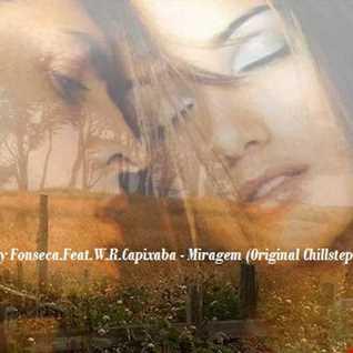 Tony Fonseca .Feat. W.R.Capixaba     Miragem  ( Original Chillstep Mix )