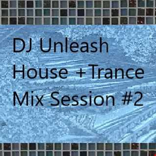 DJ Unleash House + Trance Mix Session #2