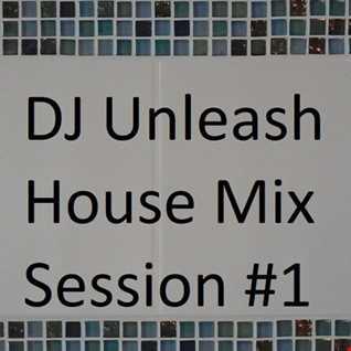 DJ Unleash House Mix Session 1