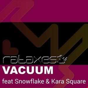 Rataxes   Rataxes feat Snowflake and Kara Square   Vacuum