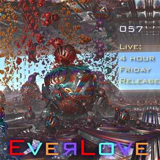Everlove – 057 – Live -  4 hour Friday Release