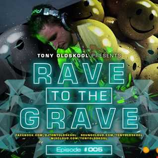 Tony Oldskool Rave To The Grave Show Episode 05