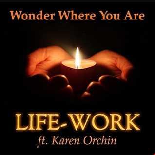 Life~Work Ft. Karen Orchin   Wonder Where U R (Pete Hammond's Energize Dub Edit)