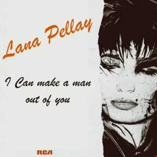 Lana Pellay  - I can make a man out of you (Extra 7'' Edit)