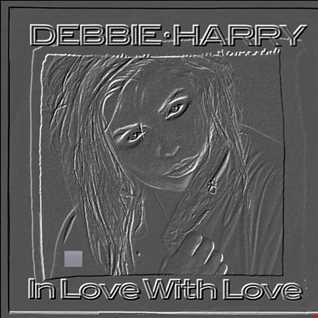 Debbie Harry   In love with love ( London Mix Edit)