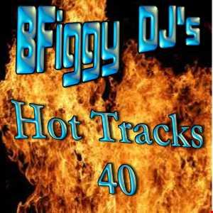 BFiggy DJ's Hot Track's 40