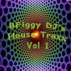 BFiggy DJ's HOUSE TRAXX Vol 1
