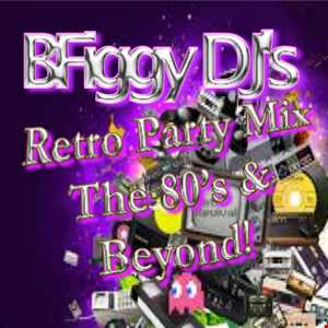 BFiggy DJ's Retro Party Mix 80's and Beyond