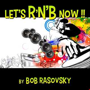 BOB RASOVSKY LET'S R'N'B NOW !!!!