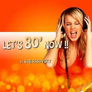 BOB RASOVSKY LET'S 80's NOW !!!