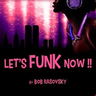 BOB RASOVSKY LET'S FUNK NOW !! MIX AOUT 2019