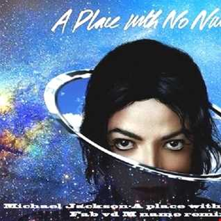 Michael Jackson A place with no name(Fab vd M name remix)