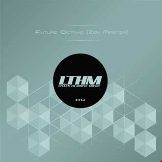 462   LTHM Podcast   Mixed by  Future Octave (Zen Master)