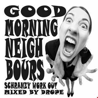 DJ Drope   Good Morning Neighbours (Schranzy Work Out Mix)