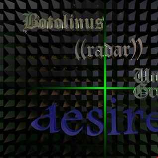 Desire  (Botolinus & Radar & Unit - Grooves