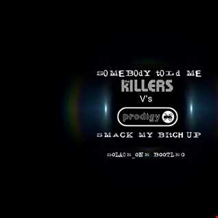 The Killers Vs The Prodigy  - Somebody told me/Smack my bitch up (Solace One Bootleg & ran mix)