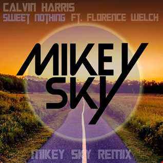 Calvin Harris - Sweet Nothing Ft. Florence Welch (Mikey Sky Remix) [FREE DOWNLOAD]