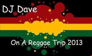 DJ Dave   On A Reggae Trip 2013