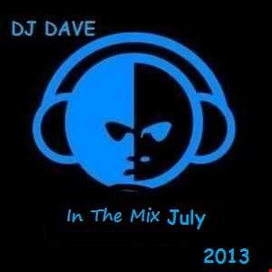 DJ Dave   In The Mix July 2013