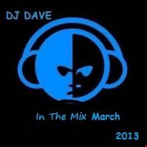 DJ Dave   In The Mix March 2013