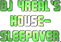 DJ 4REAL'S HOUSE SLEEPOVER