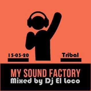 My Sound Factory   Tribal    Mixed by DJ El Loco-15 03 2020