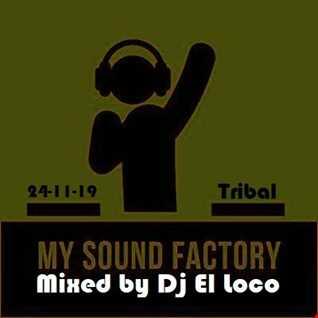 My Sound Factory - Mixed by Dj El loco - Tribal - 24-11-2019