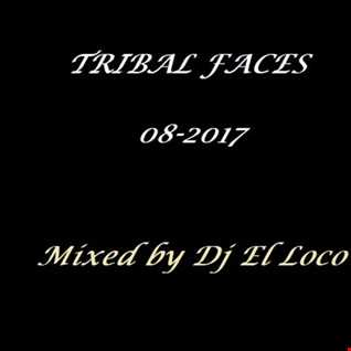Tribal Faces   Mixed by Dj El Loco   08 2017