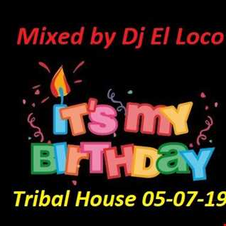 My Happy Birthday    Mixed by Dj El Loco   Tribal House 05 07 2019