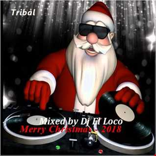 Merry Christmas 2017 (Tribal House)   Mixed by Dj El Loco