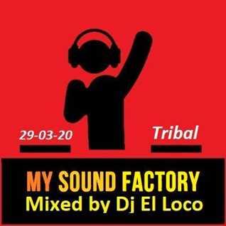 My Sound Factory Tribal   Mixed by Dj El Loco 29 03 2020
