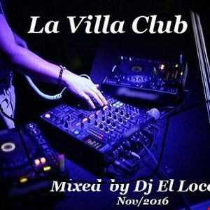La Villa Club nov 2016   Mixed by Dj El Loco