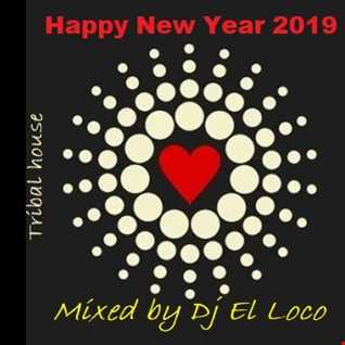 HAPPY NEW YEAR 2019 - Tribal - Mixed by Dj El Loco