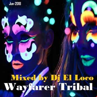 Wayfarer Tribal Jun 2018   Mixed by Dj El Loco