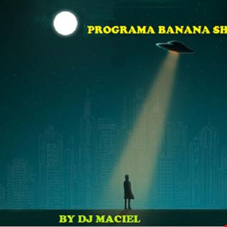 Banana Show Dance Mix  By Dj Maciel