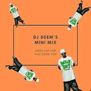 DJ Deem's Mini Mix:  2000's Hip Hop and some Pop