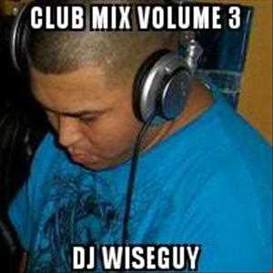 CLUB MIX VOLUME 3  DJ WISEGUY