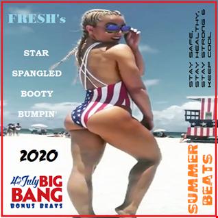 FRESH's Star Spangled Booty Bumpin' 2020 - [4th Of July Big Bang Bonus Beats]