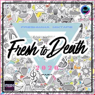 Fresh To Death 2020 [Part 1]