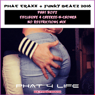 PHat Traxx & Funky Beatz 2016 [PHat Boyz Exclusive 4 Cheekee-N-Chonka No Restrictions Mix]