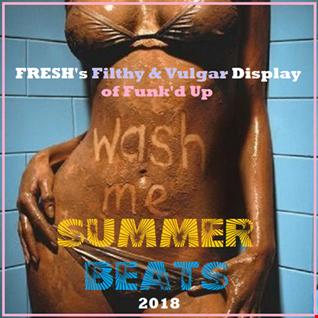 FRESH's Filthy & Vulgar Display of Funk'd Up SUMMER BEATS 2018