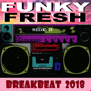 Funky Fresh Breakbeat 2018 [Side B]