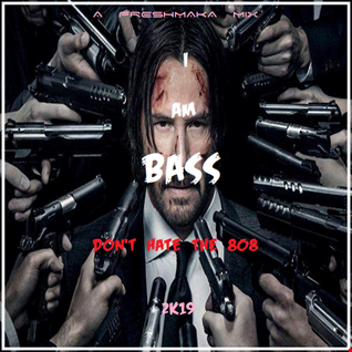 I AM BASS... [Don't Hate The  808] 2k19