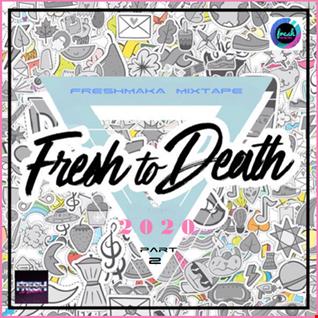 Fresh To Death 2020 [Part 2]