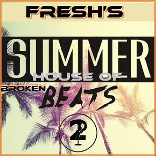 FRESH's Summer House Of Broken Beats Vol. 2 2018   da freshmaka